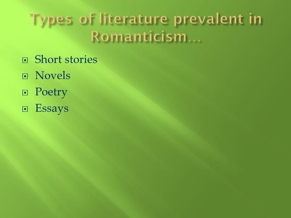 Types of literature prevalent in Romanticism…