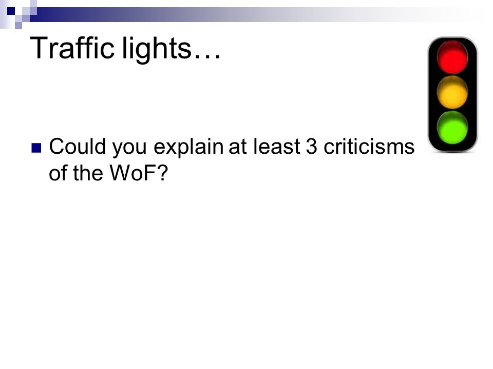 Traffic lights… Could you explain at least 3 criticisms of the WoF
