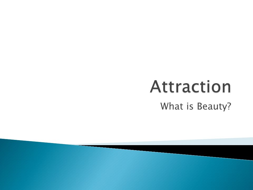 Attraction What is Beauty