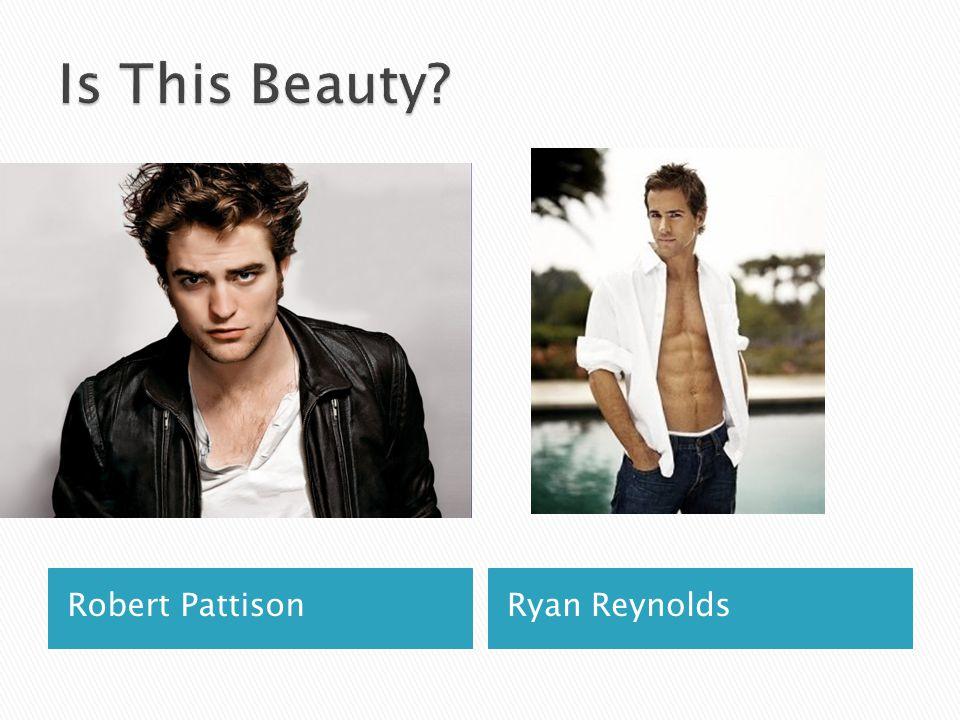 Is This Beauty Robert Pattison Ryan Reynolds