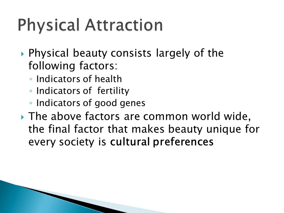 Physical Attraction Physical beauty consists largely of the following factors: Indicators of health.