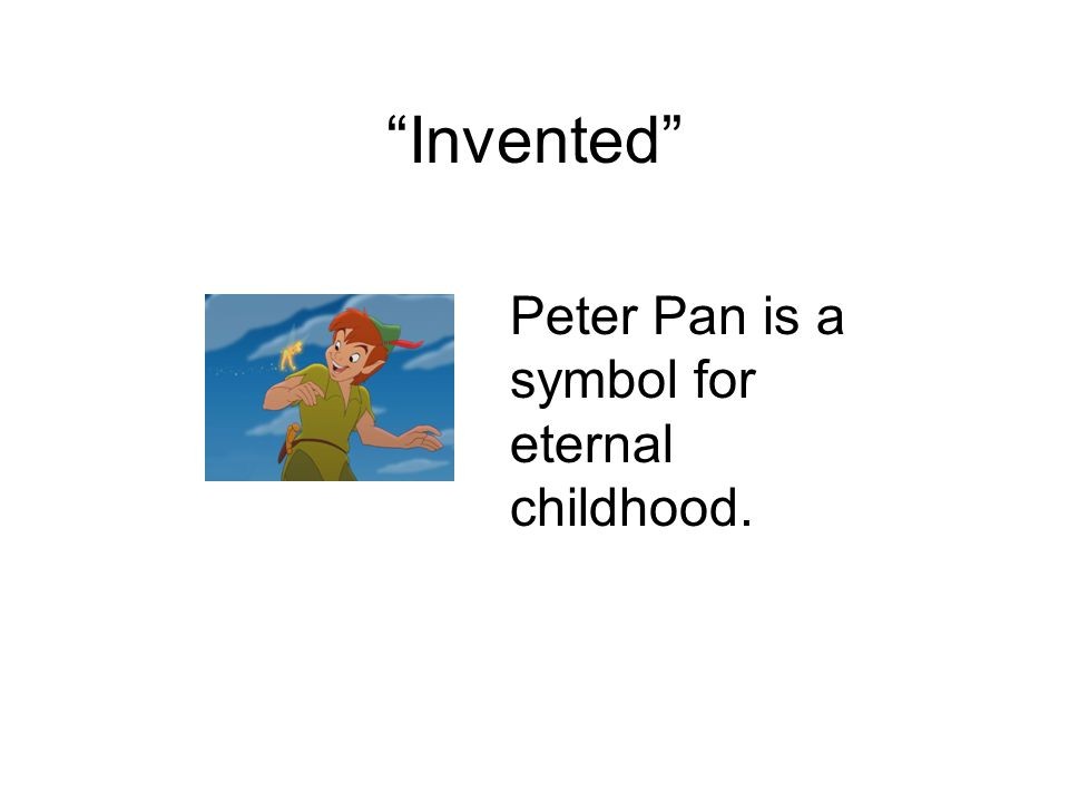 Invented Peter Pan is a symbol for eternal childhood.
