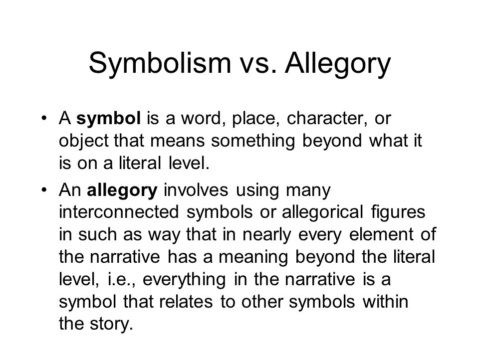 Symbolism vs. Allegory A symbol is a word, place, character, or object that means something beyond what it is on a literal level.