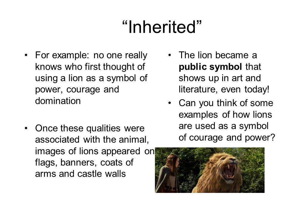 Inherited For example: no one really knows who first thought of using a lion as a symbol of power, courage and domination.