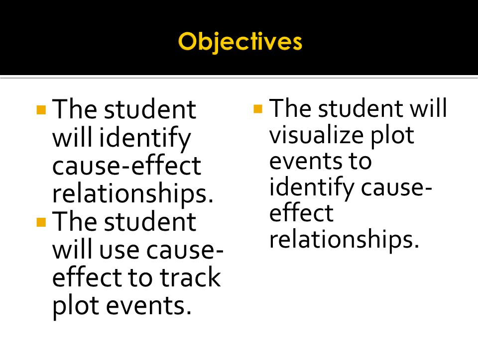 The student will identify cause-effect relationships.