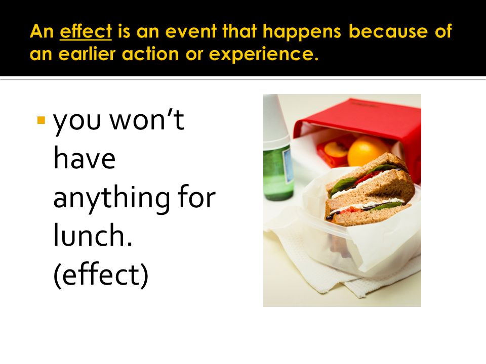 you won't have anything for lunch. (effect)