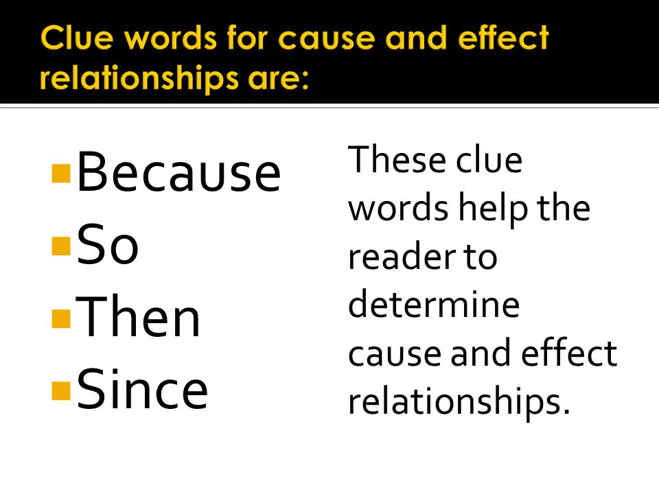 Clue words for cause and effect relationships are: