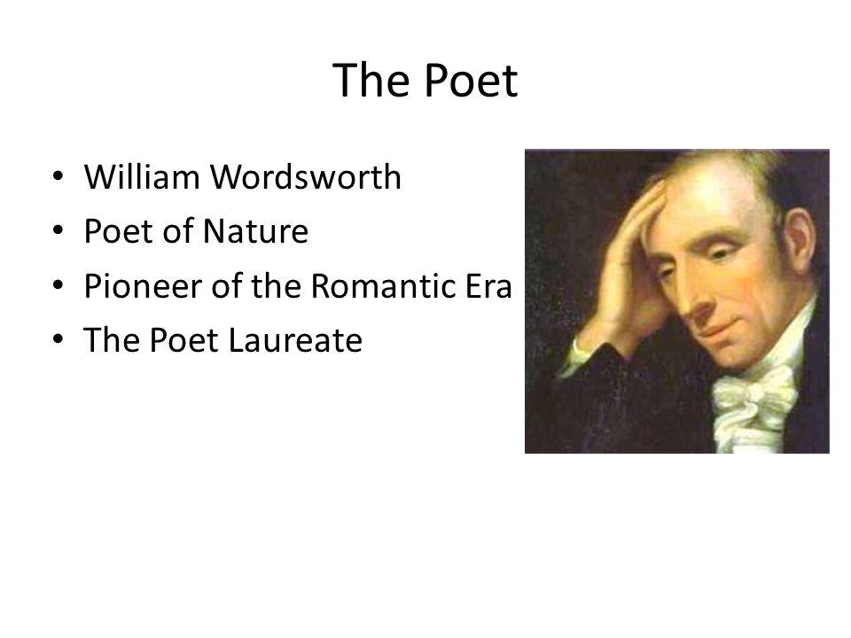 The Poet William Wordsworth Poet of Nature Pioneer of the Romantic Era