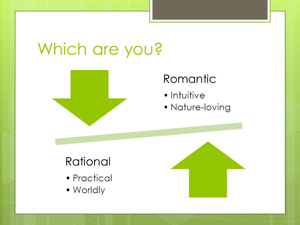 Which are you Romantic Rational Intuitive Nature-loving Practical