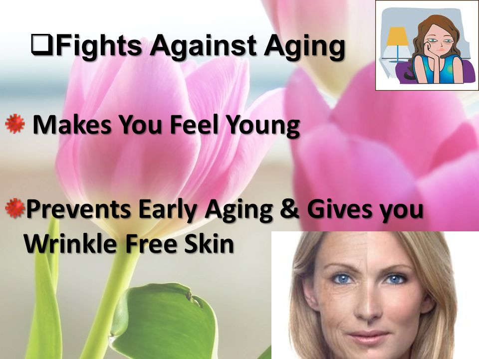 Fights Against Aging Makes You Feel Young Prevents Early Aging & Gives you Wrinkle Free Skin