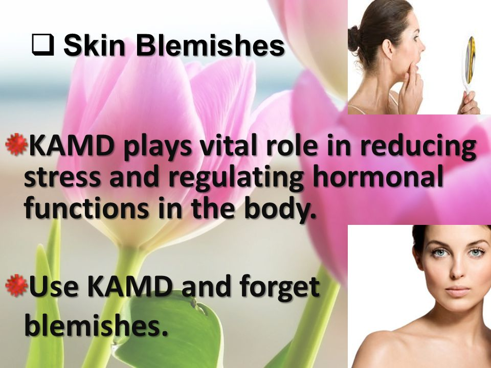 Skin Blemishes KAMD plays vital role in reducing stress and regulating hormonal functions in the body.