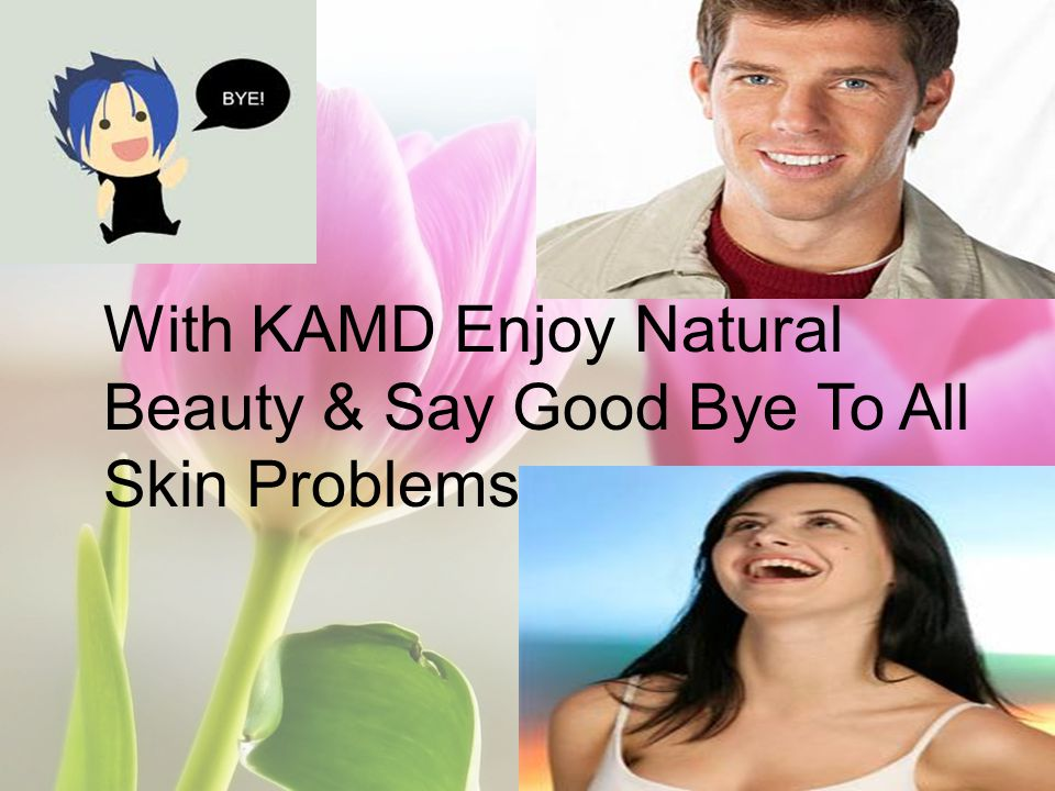 With KAMD Enjoy Natural Beauty & Say Good Bye To All Skin Problems
