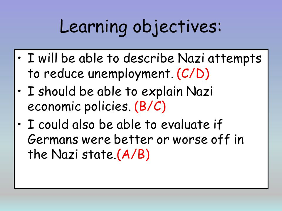 Learning objectives: I will be able to describe Nazi attempts to reduce unemployment. (C/D)