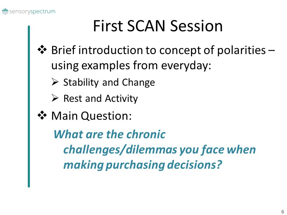 First SCAN Session Brief introduction to concept of polarities – using examples from everyday: Stability and Change.