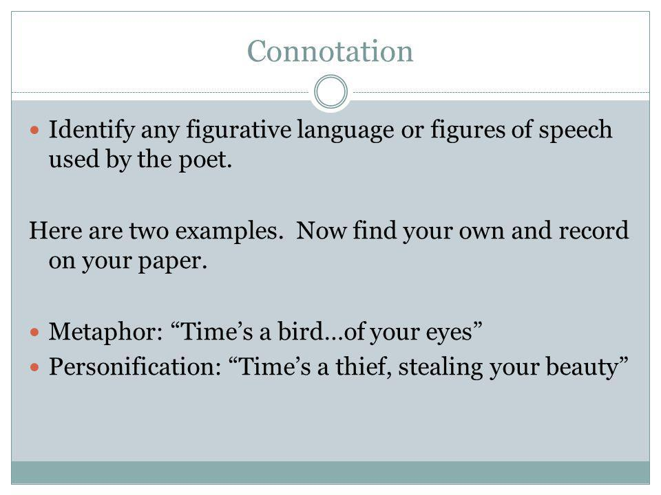Connotation Identify any figurative language or figures of speech used by the poet.
