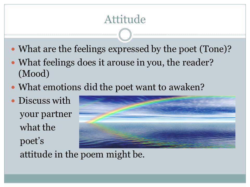 Attitude What are the feelings expressed by the poet (Tone)