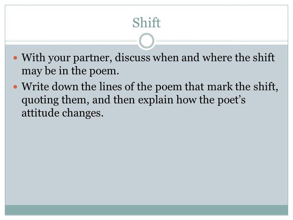 Shift With your partner, discuss when and where the shift may be in the poem.