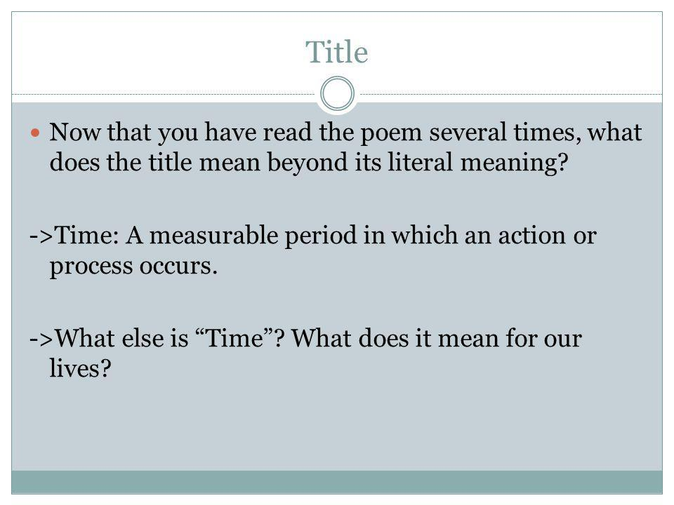 Title Now that you have read the poem several times, what does the title mean beyond its literal meaning