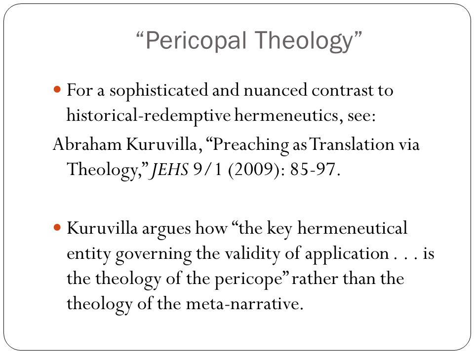 Pericopal Theology For a sophisticated and nuanced contrast to historical-redemptive hermeneutics, see: