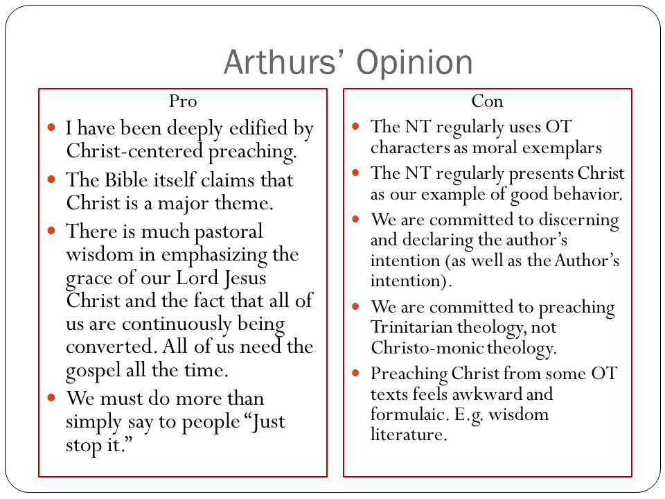 Arthurs' Opinion Pro. I have been deeply edified by Christ-centered preaching. The Bible itself claims that Christ is a major theme.
