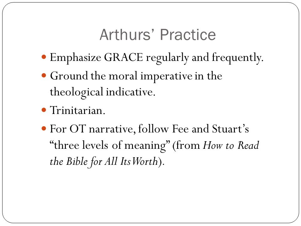 Arthurs' Practice Emphasize GRACE regularly and frequently.