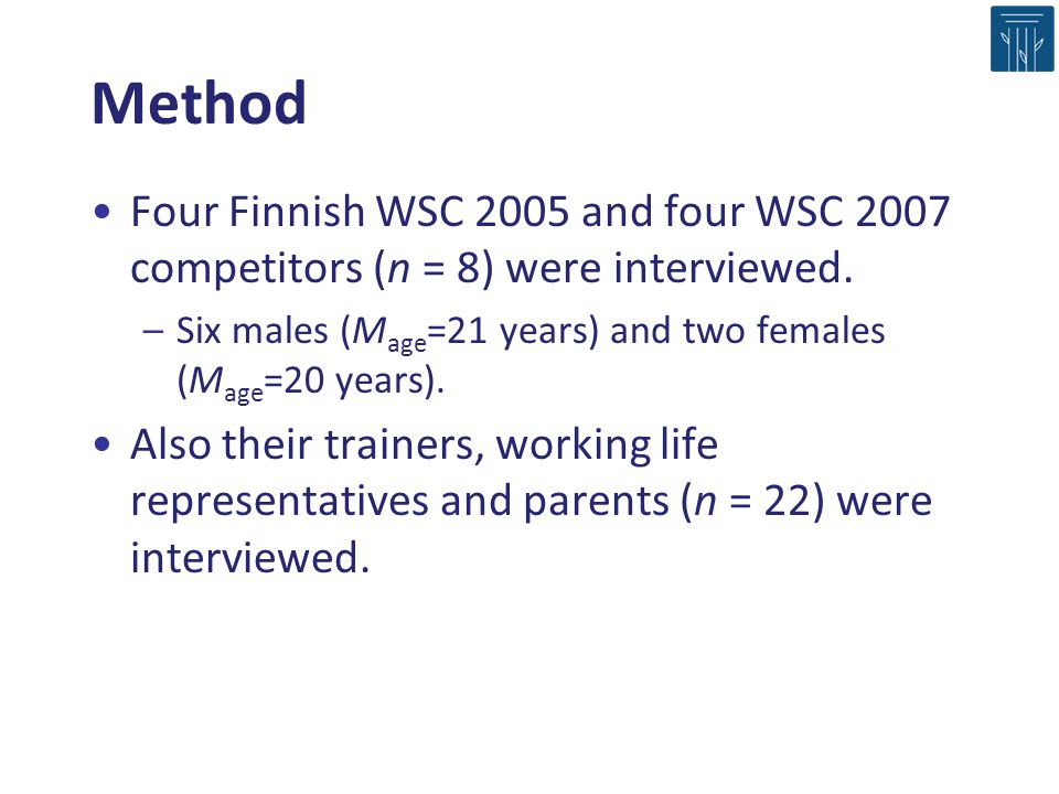 Method Four Finnish WSC 2005 and four WSC 2007 competitors (n = 8) were interviewed. Six males (Mage=21 years) and two females (Mage=20 years).