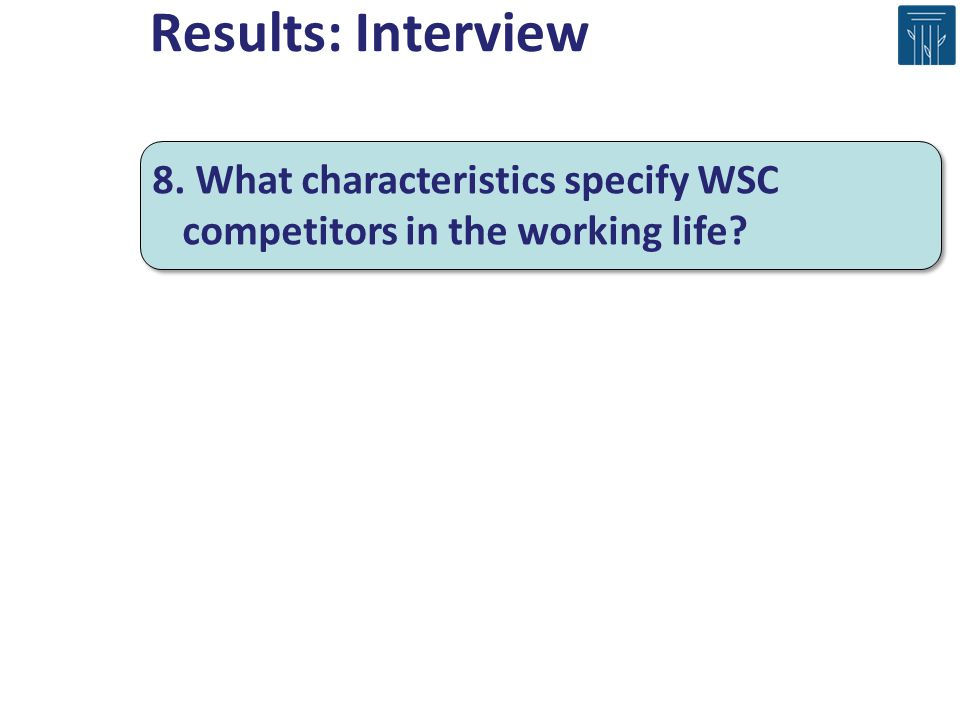 Results: Interview 8. What characteristics specify WSC competitors in the working life