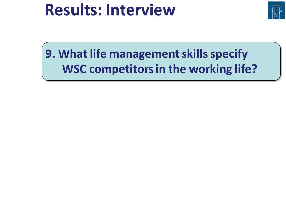 Results: Interview 9. What life management skills specify WSC competitors in the working life