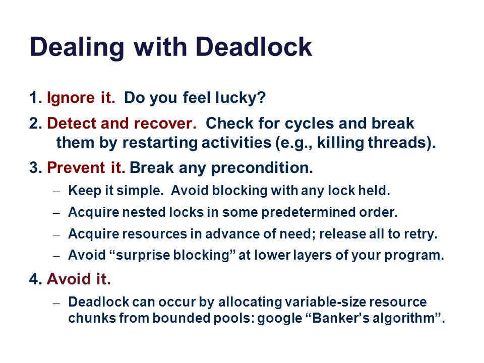 Dealing with Deadlock 1. Ignore it. Do you feel lucky