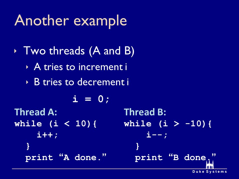Another example Two threads (A and B) A tries to increment i