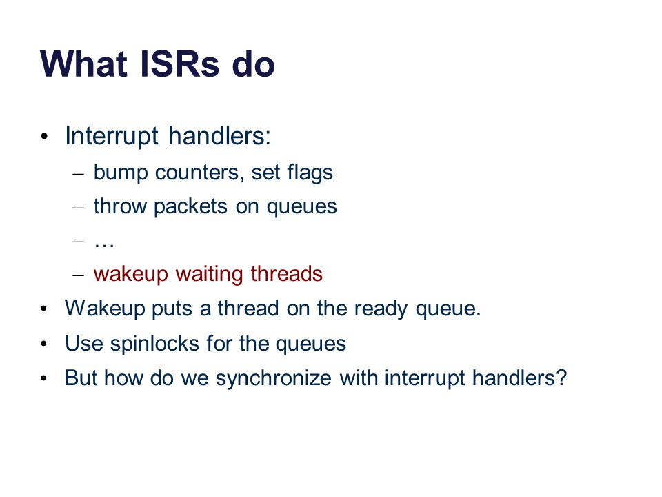 What ISRs do Interrupt handlers: bump counters, set flags