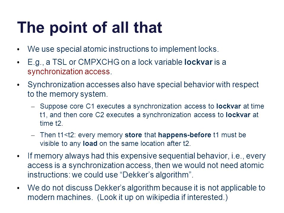 The point of all that We use special atomic instructions to implement locks.