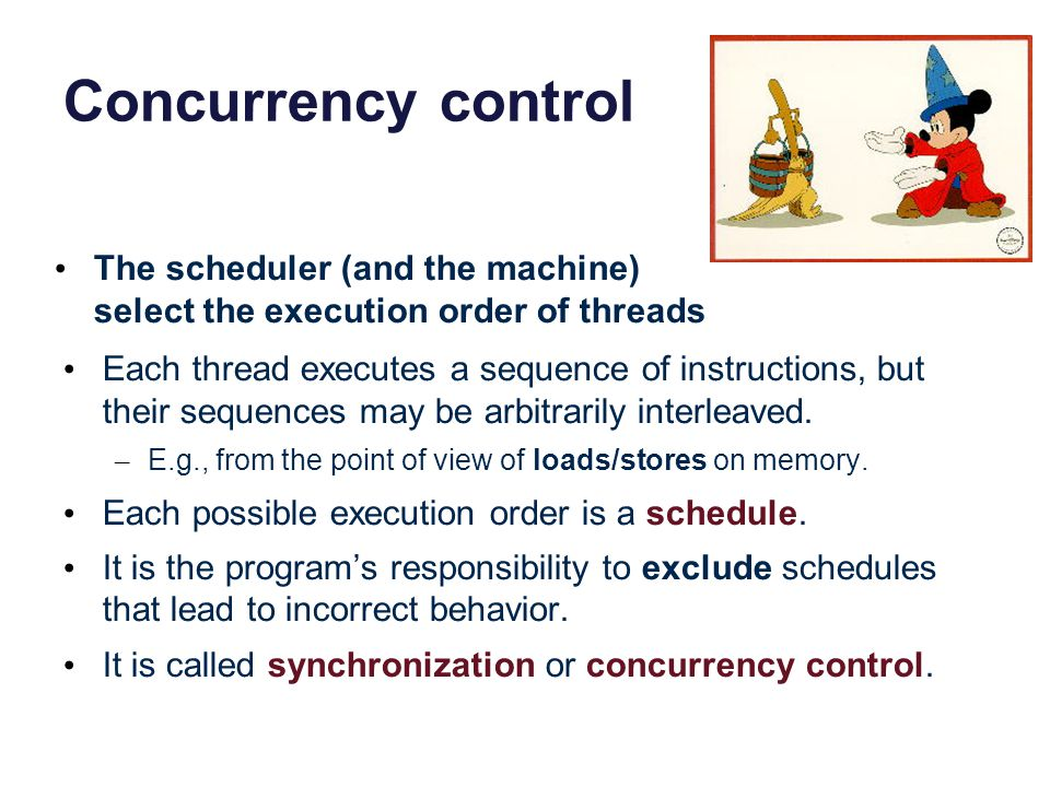 Concurrency control The scheduler (and the machine) select the execution order of threads.