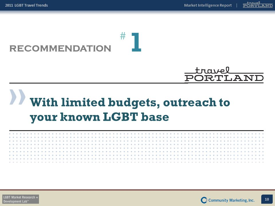 1 With limited budgets, outreach to your known LGBT base #