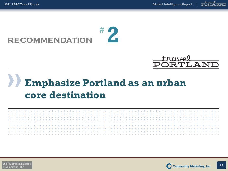 2 # RECOMMENDATION Emphasize Portland as an urban core destination