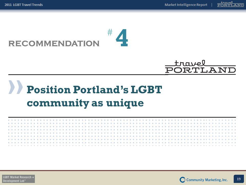 4 # RECOMMENDATION Position Portland's LGBT community as unique