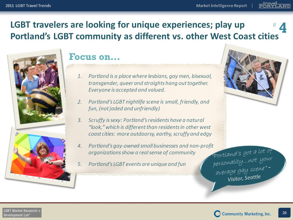 LGBT travelers are looking for unique experiences; play up Portland's LGBT community as different vs. other West Coast cities