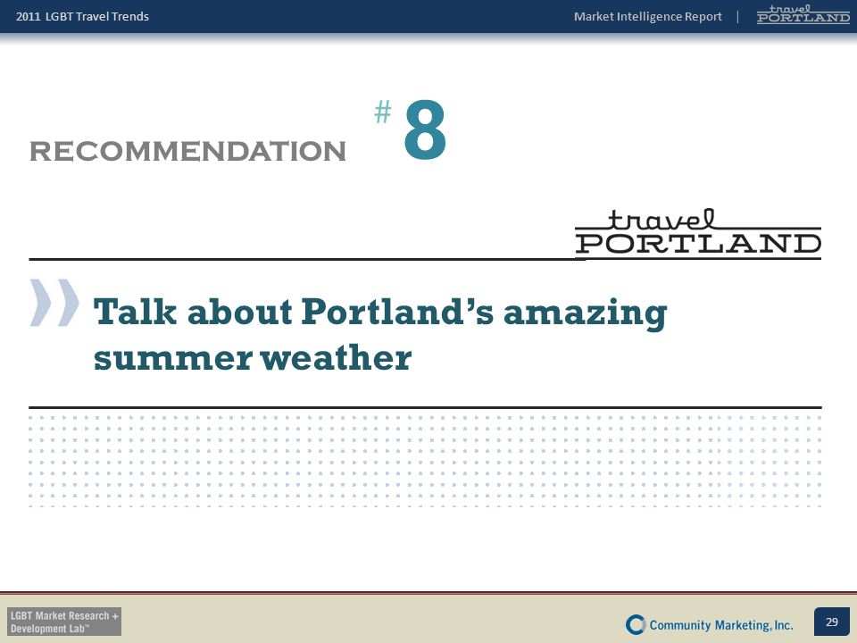 8 # RECOMMENDATION Talk about Portland's amazing summer weather