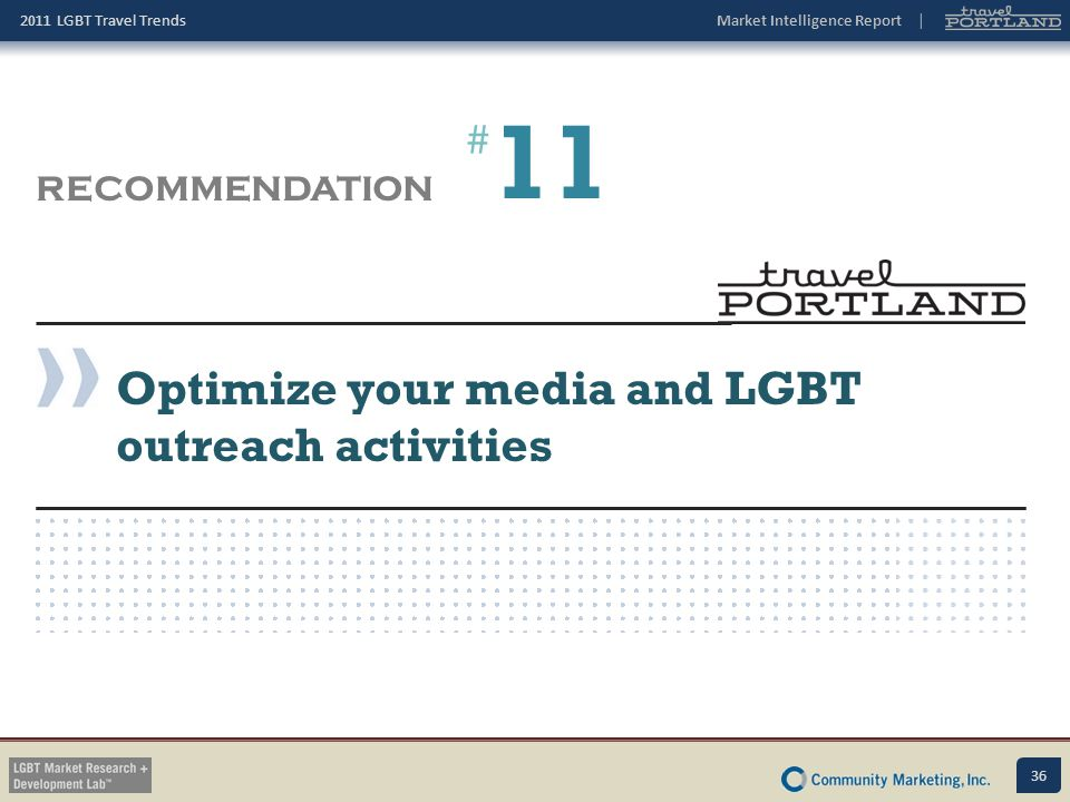 11 # RECOMMENDATION Optimize your media and LGBT outreach activities
