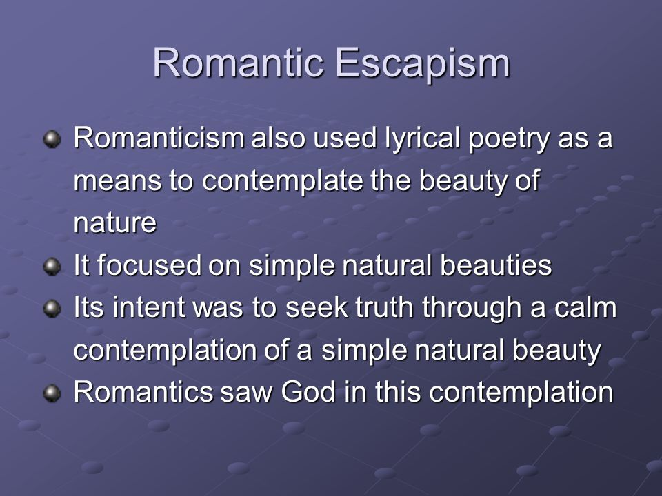 Romantic Escapism Romanticism also used lyrical poetry as a