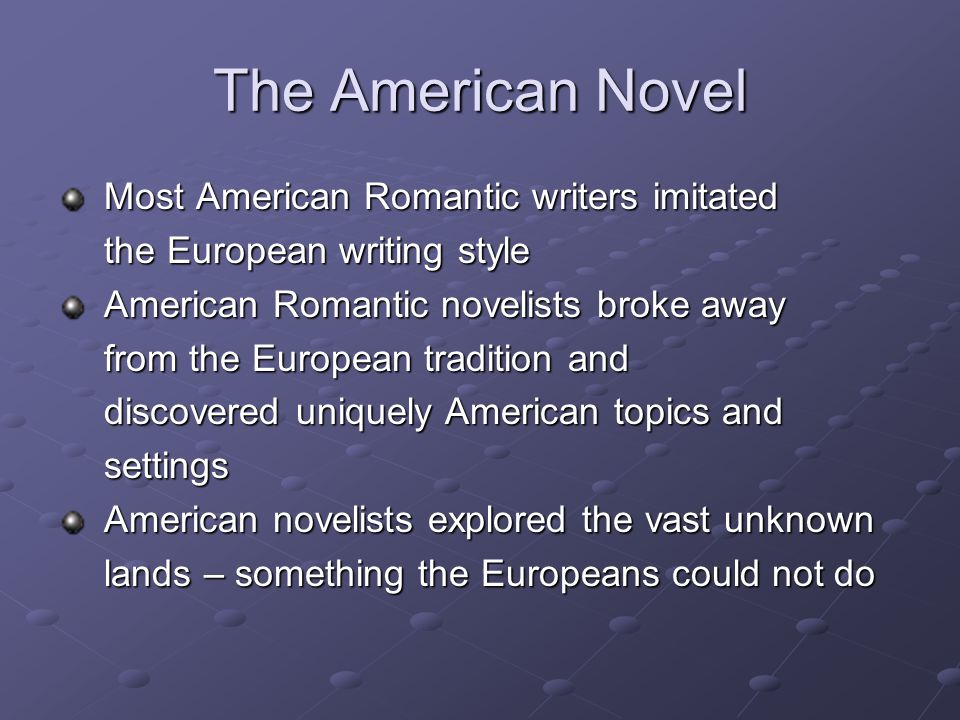 The American Novel Most American Romantic writers imitated