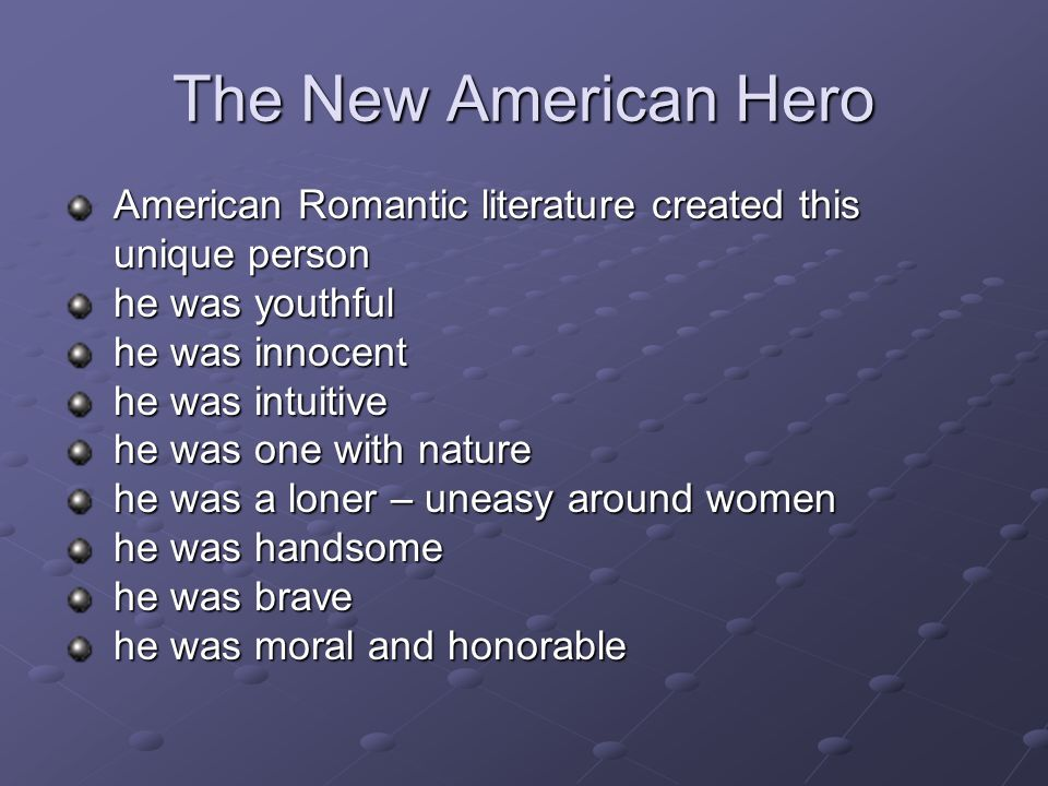 The New American Hero American Romantic literature created this