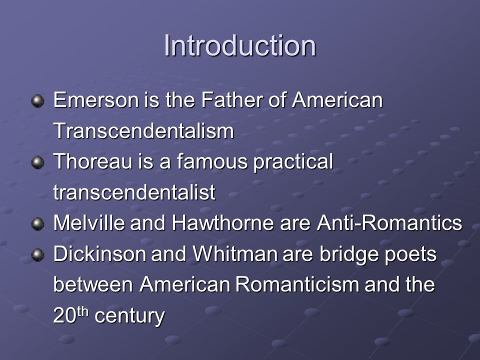 Introduction Emerson is the Father of American Transcendentalism
