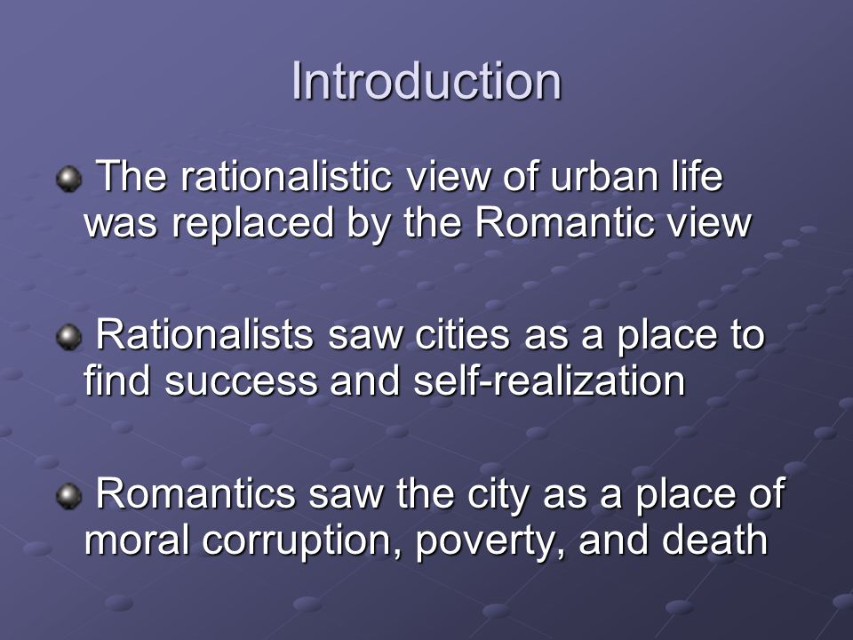 Introduction The rationalistic view of urban life was replaced by the Romantic view.