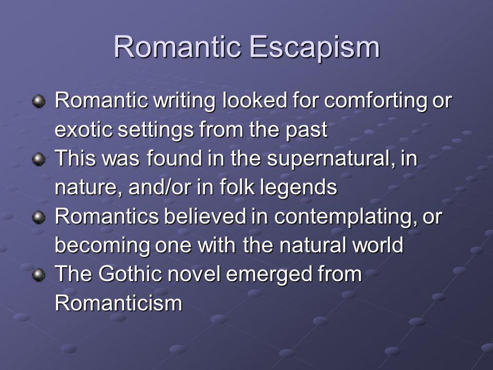 Romantic Escapism Romantic writing looked for comforting or