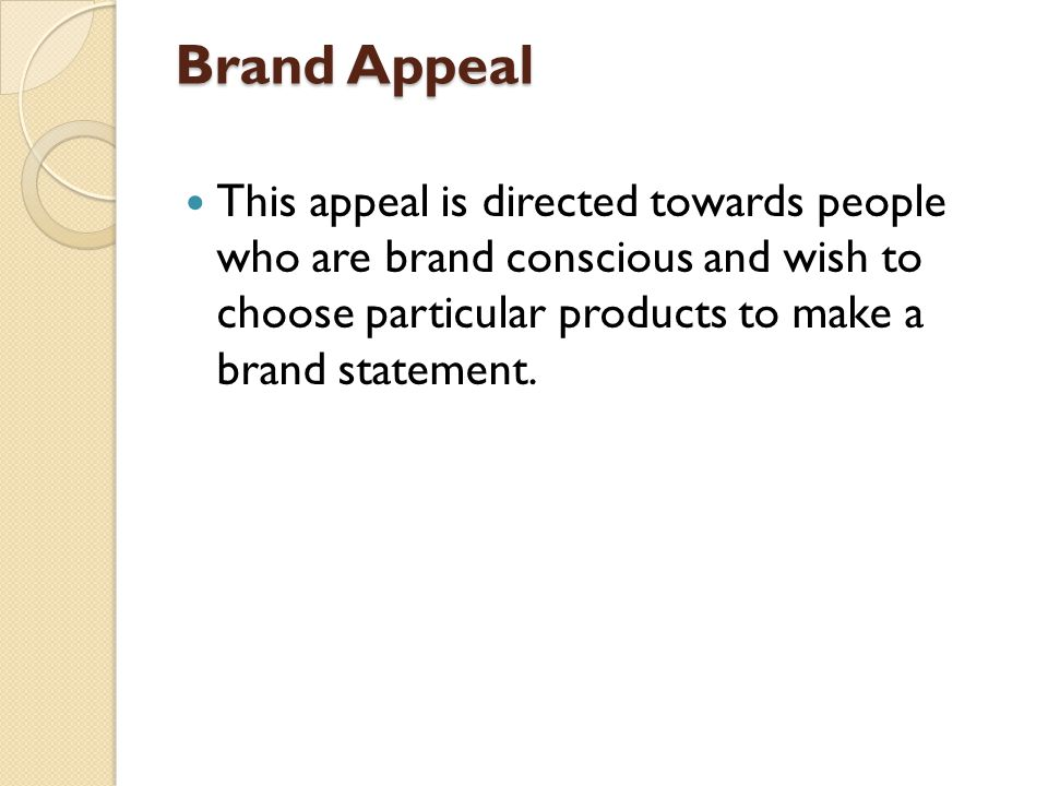 Brand Appeal This appeal is directed towards people who are brand conscious and wish to choose particular products to make a brand statement.