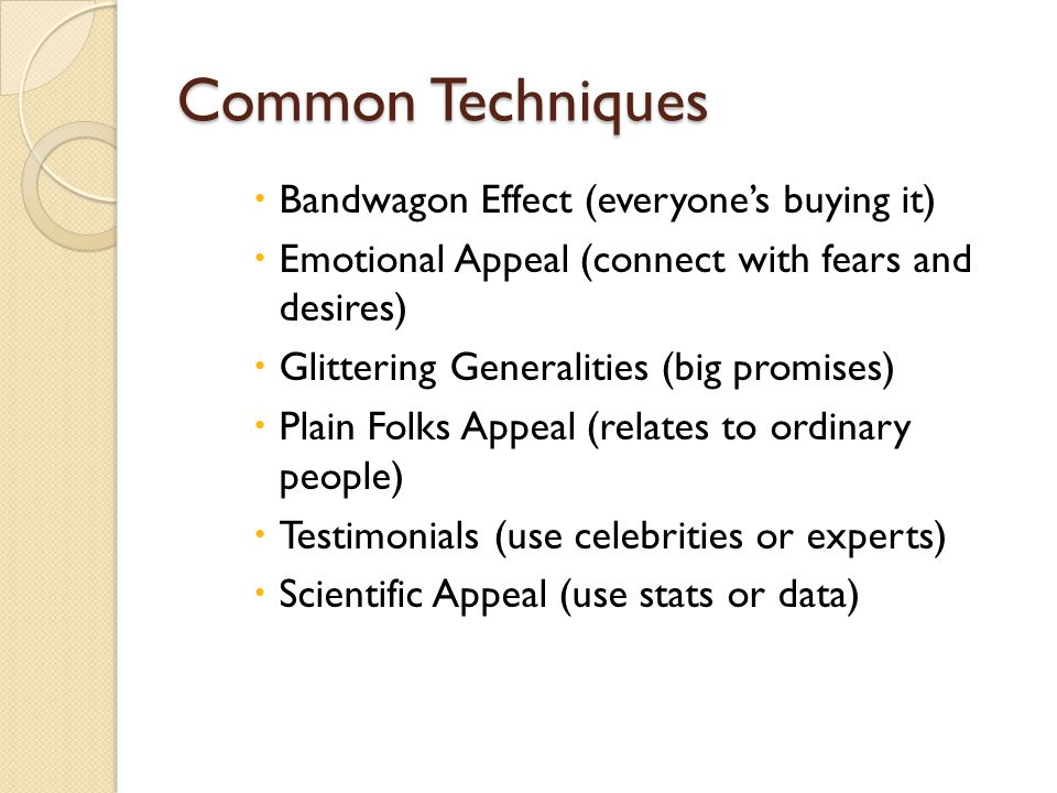 Common Techniques Bandwagon Effect (everyone's buying it)