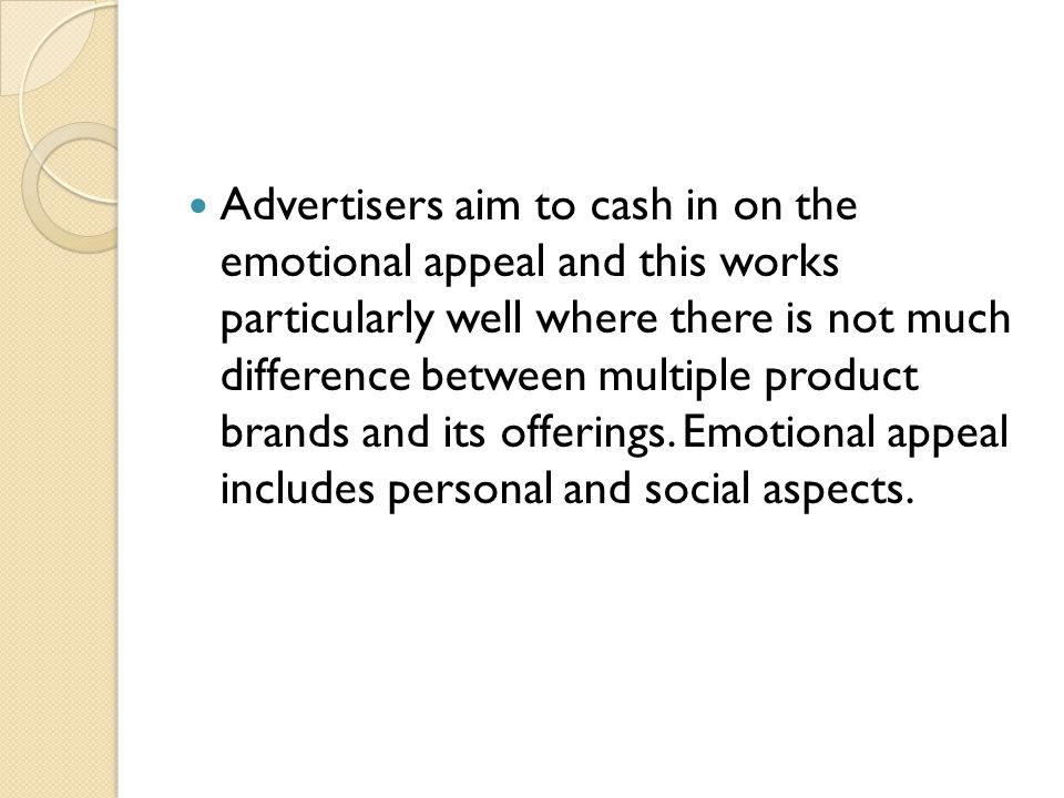 Advertisers aim to cash in on the emotional appeal and this works particularly well where there is not much difference between multiple product brands and its offerings.