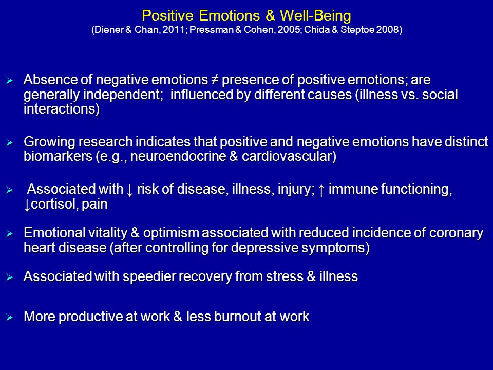 Positive Emotions & Well-Being (Diener & Chan, 2011; Pressman & Cohen, 2005; Chida & Steptoe 2008)