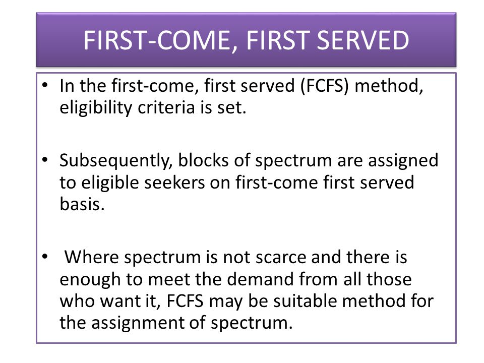 FIRST-COME, FIRST SERVED